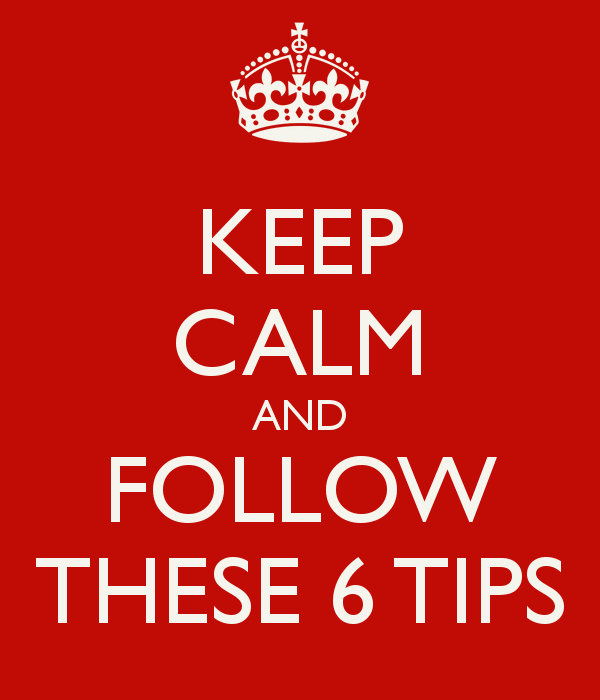 Keep calm and follow these 6 tips poster