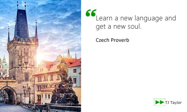 Learn a new language and get a new soul - Czech proverb