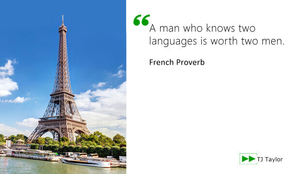 A man who knows two languages is worth two men - French proverb