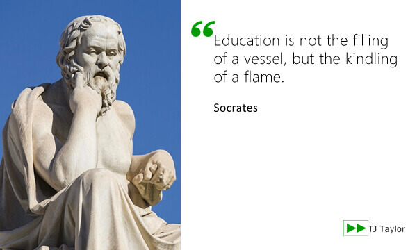Education is not the filling of a vessel, but the kindling of a flame - Socrates